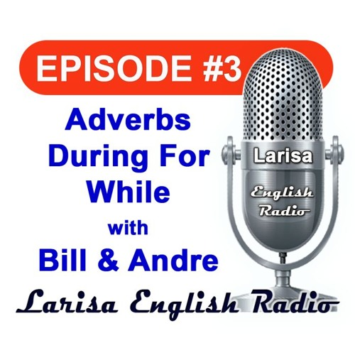 Adverbs For Since While with Bill and Andre Larisa English Radio Episode 3