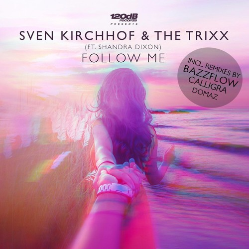 Sven Kirchhof & The Trixx - Follow Me (feat. Shandra Dixon) - incl. Bazzflow & Calligra Remixes