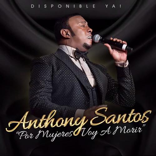 Anthony Santos - Por Mujeres Voy A Morir @CongueroRD @JoseMambo