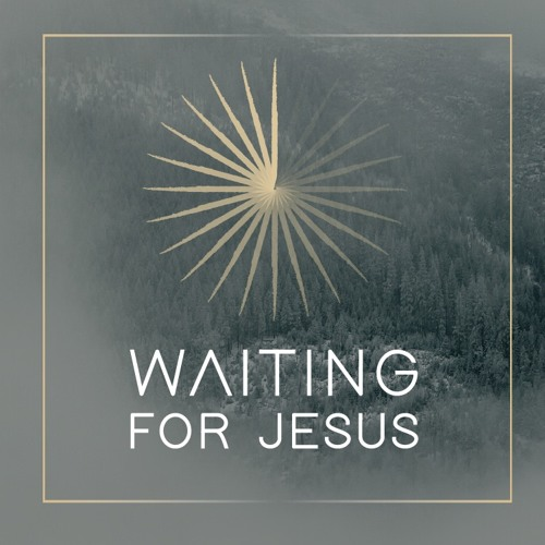 Waiting for Jesus - Advent 2017