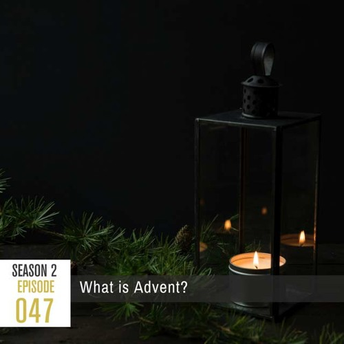 Season 2, Episode 47: What is Advent?