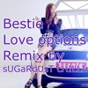Bestie- Love Options [Remix by sUGaRdUsT cHILLIn~]