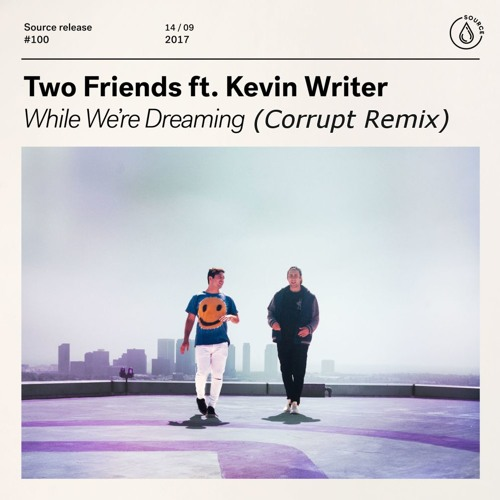 Two Friends ft. Kevin Writer - While We're Dreaming (Corrupt Remix)