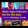Download Main Agar Kahoon/Bol Do Na Zara | Armaan Malik | T-Series Mixtape | Cover Version Mp3