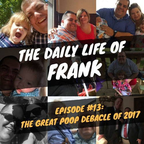 The Great Poop Debacle of 2017 (The Daily Life of Frank)