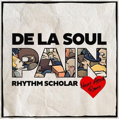 De La Soul - Pain (Rhythm Scholar Heart Attack Remix) by Hip-Hop