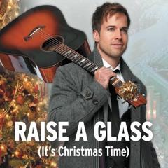 Raise A Glass (It's Christmas Time)