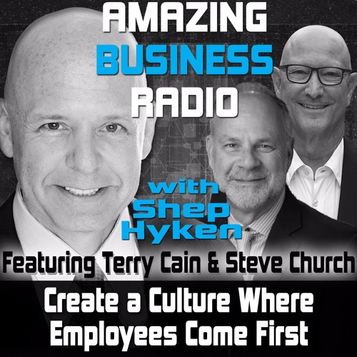 Create a Culture Where Employees Come First Featuring Guests Terry Cain & Steve Church