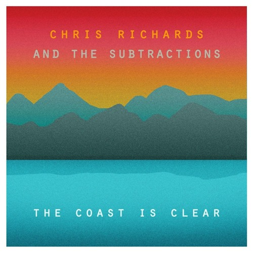 The Coast Is Clear - Chris Richards & The Subtractions