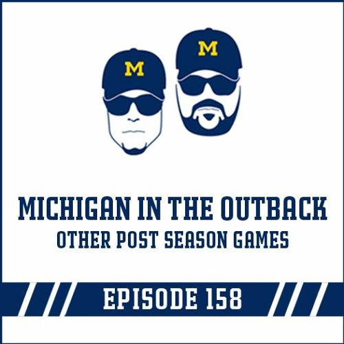 Michigan in the Outback & other post season games: Episode 158