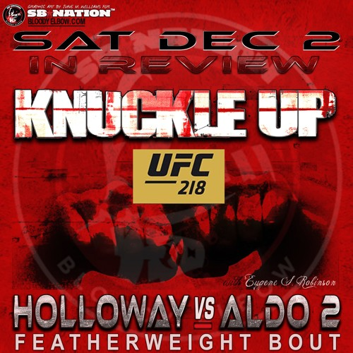 KNUCKLE UP #252 - UFC 218, Bellator, TUF + A Show For The Hardcores Only