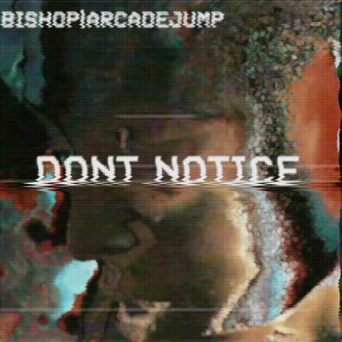 Don't Notice (w/ Bishop)