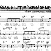 Dream a Little Dream of Me (music by Fabian Andre and Wilbur Schwandt, lyrics by Gus Kahn)