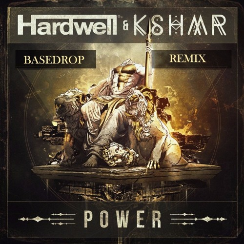 Hardwell Ft. KSHMR - POWER [BASEDROP REMIX] - OUT NOW!