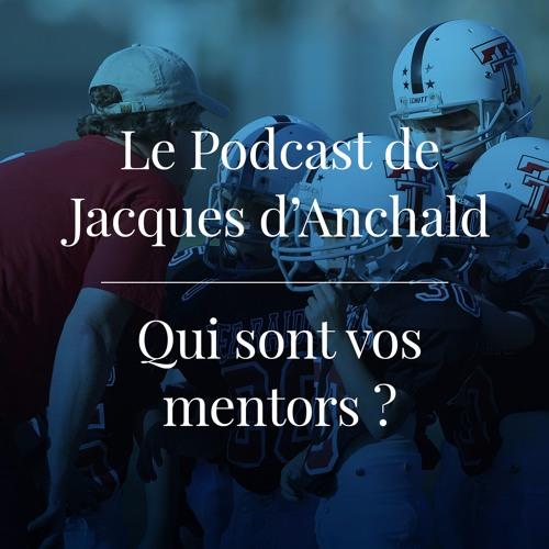05 - Le Podcast De Jacques d'Anchald - Je vous parle de mes mentors