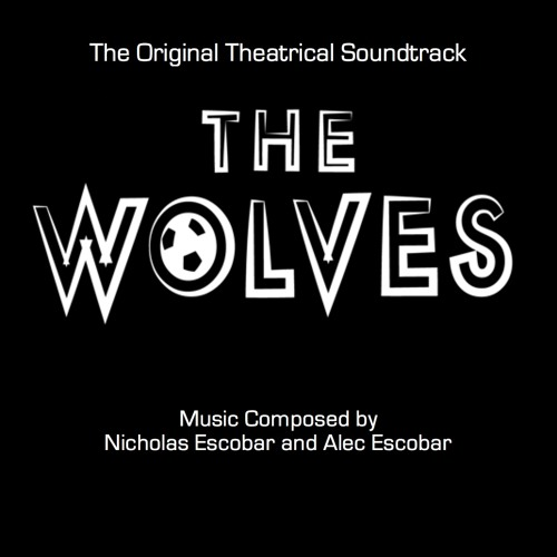 """The Wolves"" - The Original Theatrical Soundtrack"