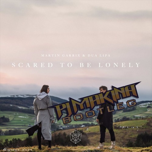 Martin Garrix & Dua Lipa - Scared To Be Lonely (PJ Makina Bootleg)(Free Download)