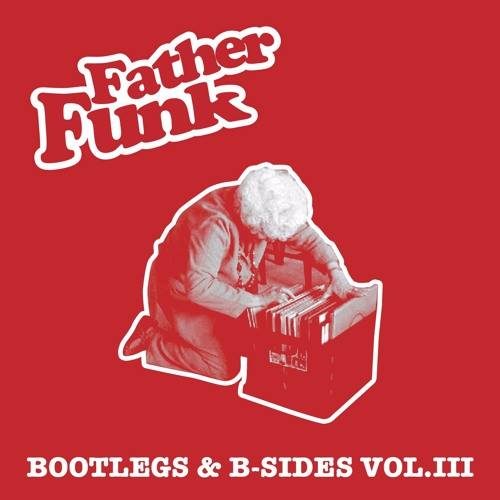 Father Funk - Bootlegs 'n' B-Sides Vol. III LP 2017