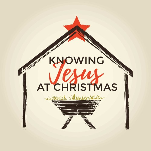 Knowing Jesus at Christmas