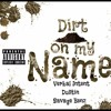 Dirt On My Name Ft. Savage Benz & Verbal Intent