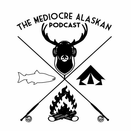 The Mediocre Alaskan Podcast - Episode 5  - Chuy Medina