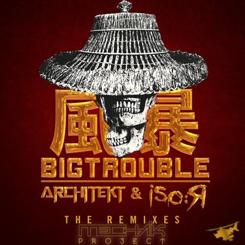 Architekt & ISO:R - Big Trouble (Mechanik Project Remix) [FREE DL]