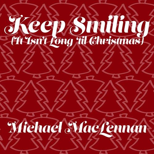 How Long Till Christmas.Keep Smiling It Isn T Long Till Christmas By Michael