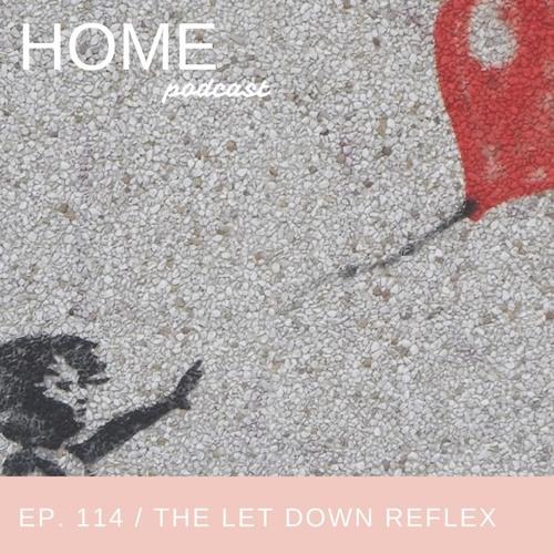 Episode 114: The Let Down Reflex