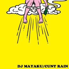 DJ MAYAKU / CUNT RAIN