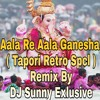 Aala Re Aala Ganesh ( Tapori Retro Spcl Remix ) By DJ Sunny Exclusive