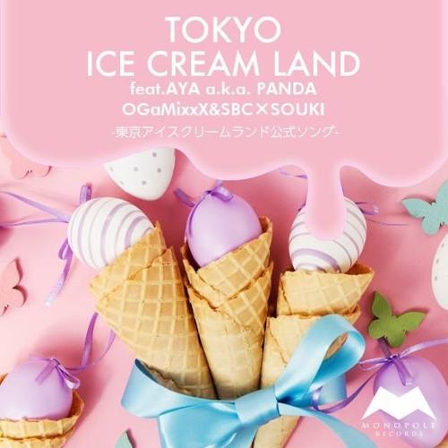 OGaMixxX&SBC × SOUKI - TOKYO ICE CREAM LAND feat.AYA a.k.a.PANDA(short Ver.)