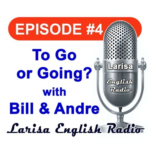 To Go Or Going with Bill And Andre Larisa English Radio Episode 4