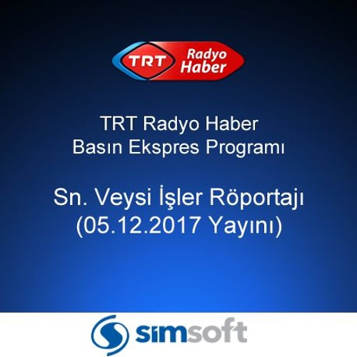 TRT Radyo Haber - Veysi İşler Röportajı (05.12.2017)