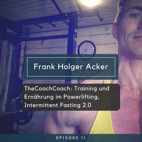 Frank Holger Acker -TheCoachCoach: Training und Ernährung im Powerlifting, Intermittent Fasting 2.0