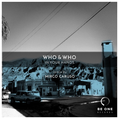 Who & Who - In Your Hands (Mirco Caruso Remix) [Be One Records]