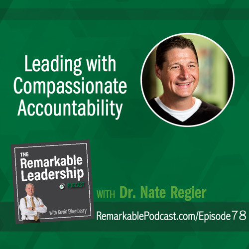 Leading with Compassionate Accountability with Dr. Nate Regier