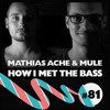 Mathias Ache & muLe - HOW I MET THE BASS #81