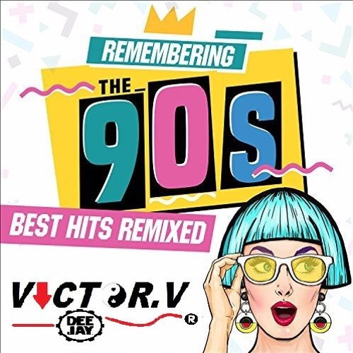 REMEMBERING THE 90S REMIXED BY VICTORV