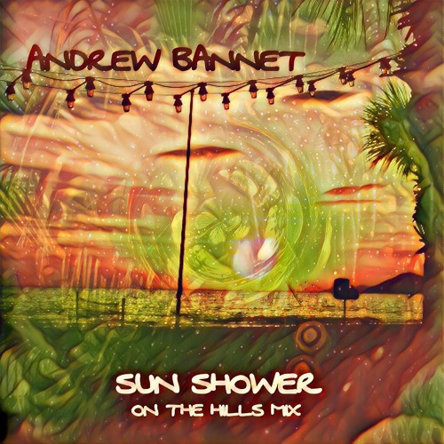 Andrew Bannet - Sun Shower (On The Hills Mix)