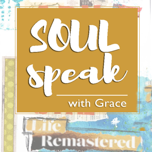 Soul Speak with Grace | On Living Simply