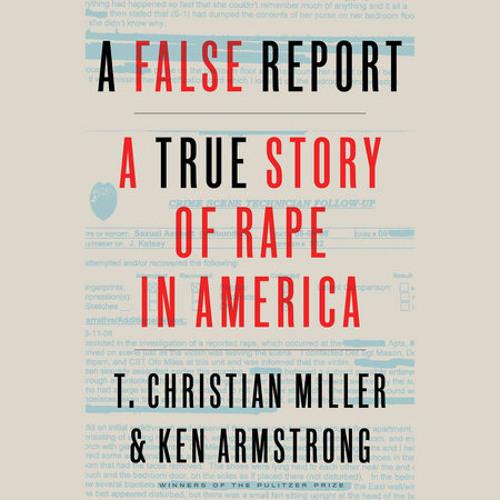 A False Report by T. Christian Miller, Ken Armstrong, read by Hillary Huber, T. Christian Miller, Ken Armstrong