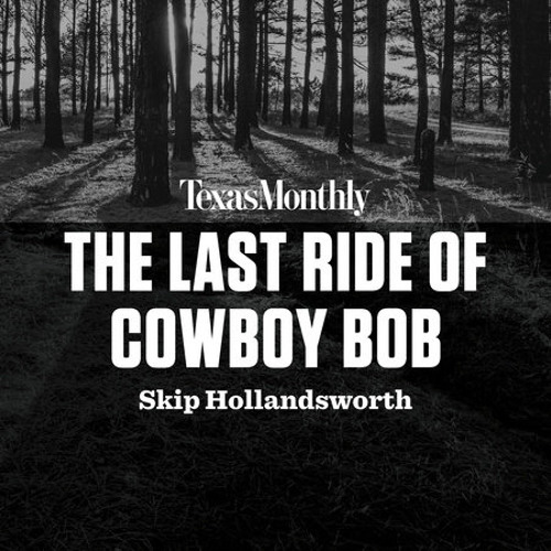 The Last Ride of Cowboy Bob by Skip Hollandsworth, read by Bruce DuBose