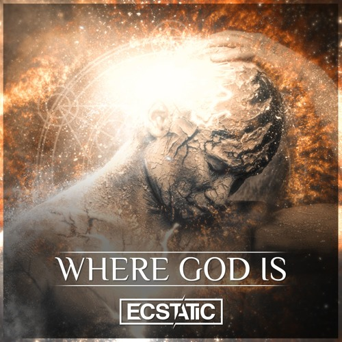 Ecstatic - Where God Is (OUT NOW!)