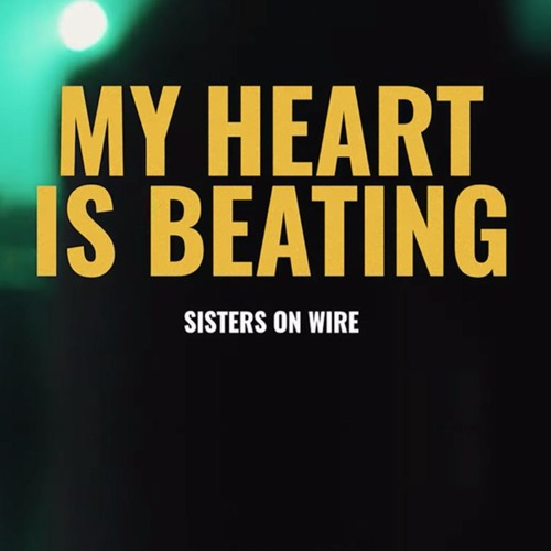 SISTERS ON WIRE - My Heart Is Beating