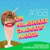 #168 - Rodada de entrevistas idiotas (feat. Federico Devito e Luke)