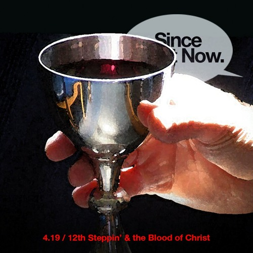 4.19 12th Steppin' and the Blood of Christ