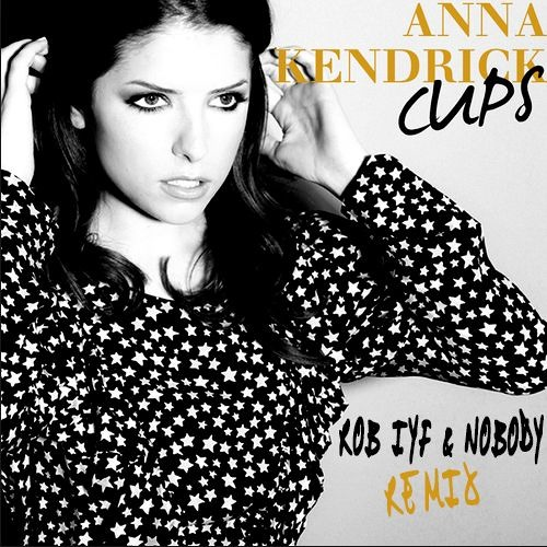 "Anna Kendrick - Cups (""When I'm Gone"") Rob IYF & Nobody Remix [OUT NOW]"