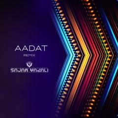 Aadat - Sajan Vadali Remix