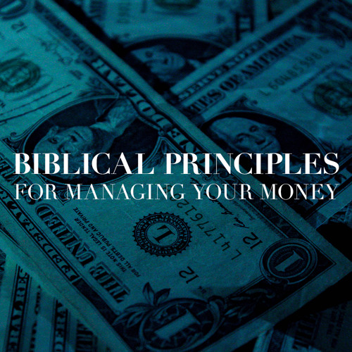 Biblical Principles For Managing Your Money