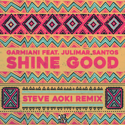 Garmiani - Shine Good (feat. Julimar Santos) [Steve Aoki Remix]